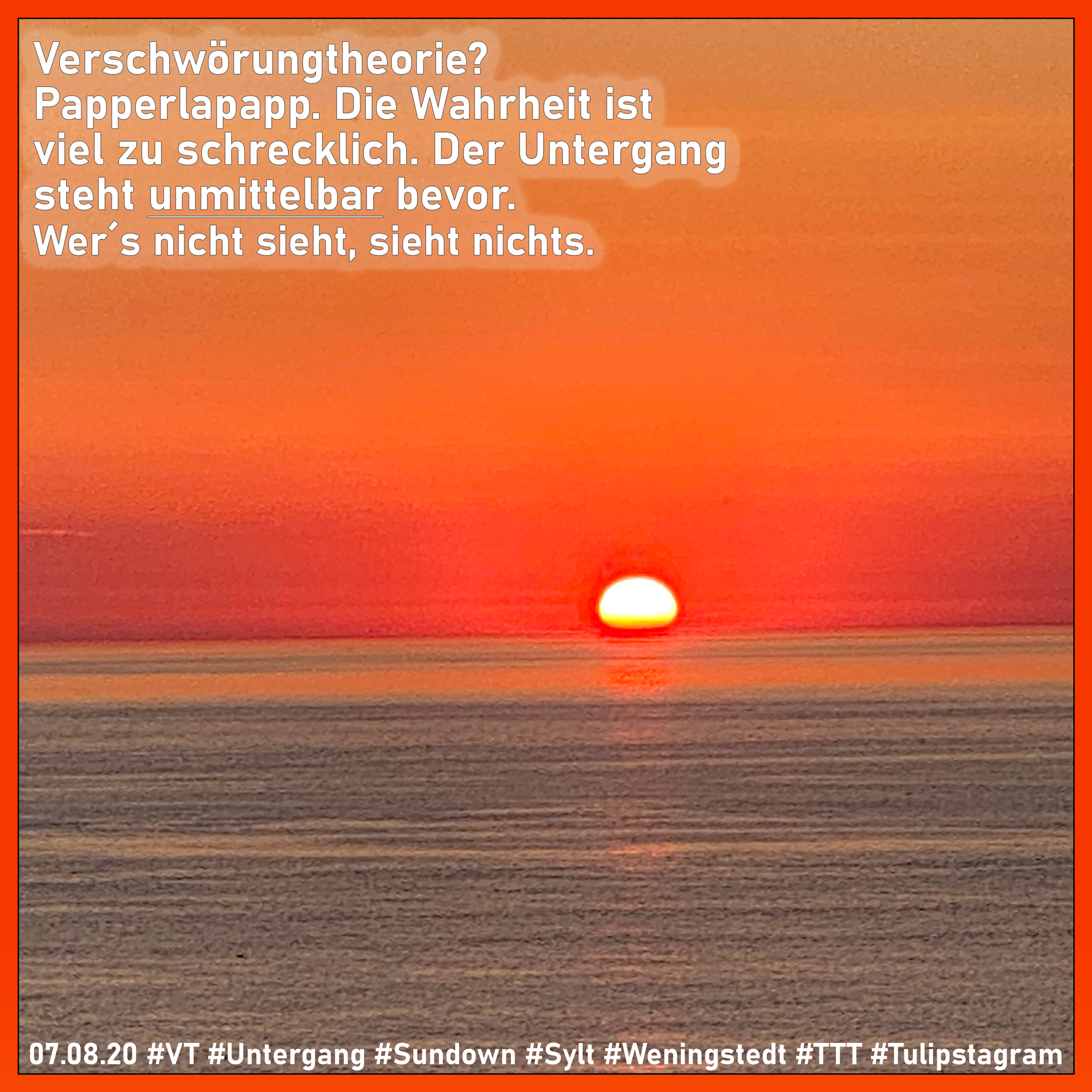 Obacht: Ich sag´s nicht gern, einer MUSS es ja tun. 07.08.20 #VT #Untergang #Sundown #Sylt #Weningstedt #TTT #Tulipstagram